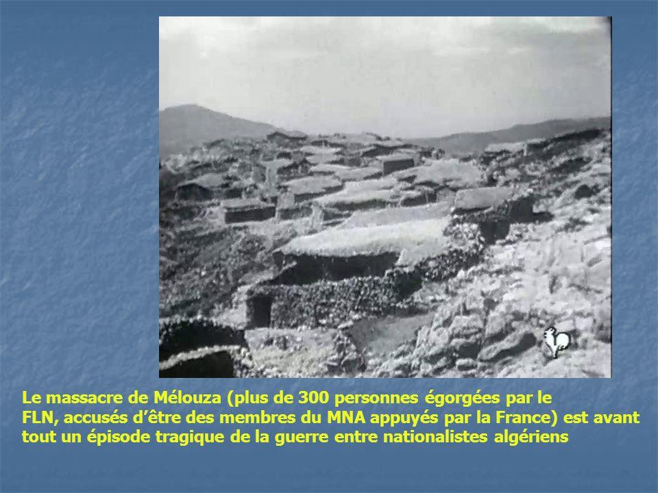 Le massacre de Mélouza (plus de 300 personnes égorgées par le FLN, accusés dêtre des membres du MNA appuyés par la France) est avant tout un épisode tragique de la guerre entre nationalistes algériens