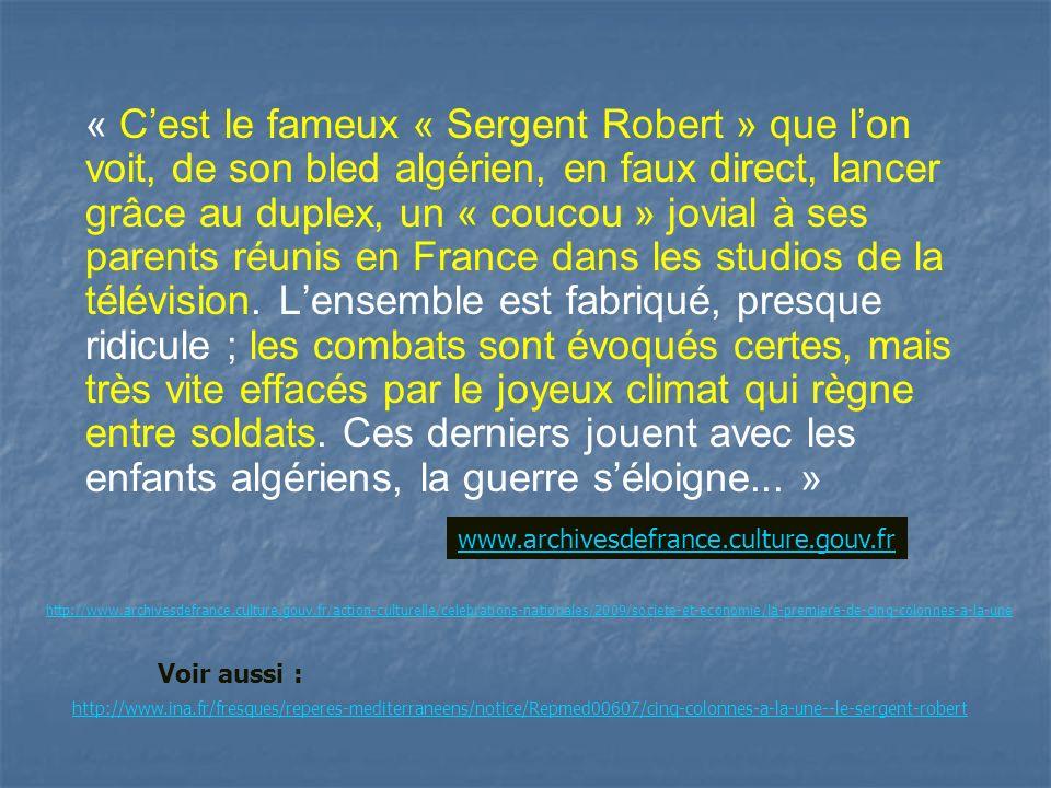 « Cest le fameux « Sergent Robert » que lon voit, de son bled algérien, en faux direct, lancer grâce au duplex, un « coucou » jovial à ses parents réunis en France dans les studios de la télévision.
