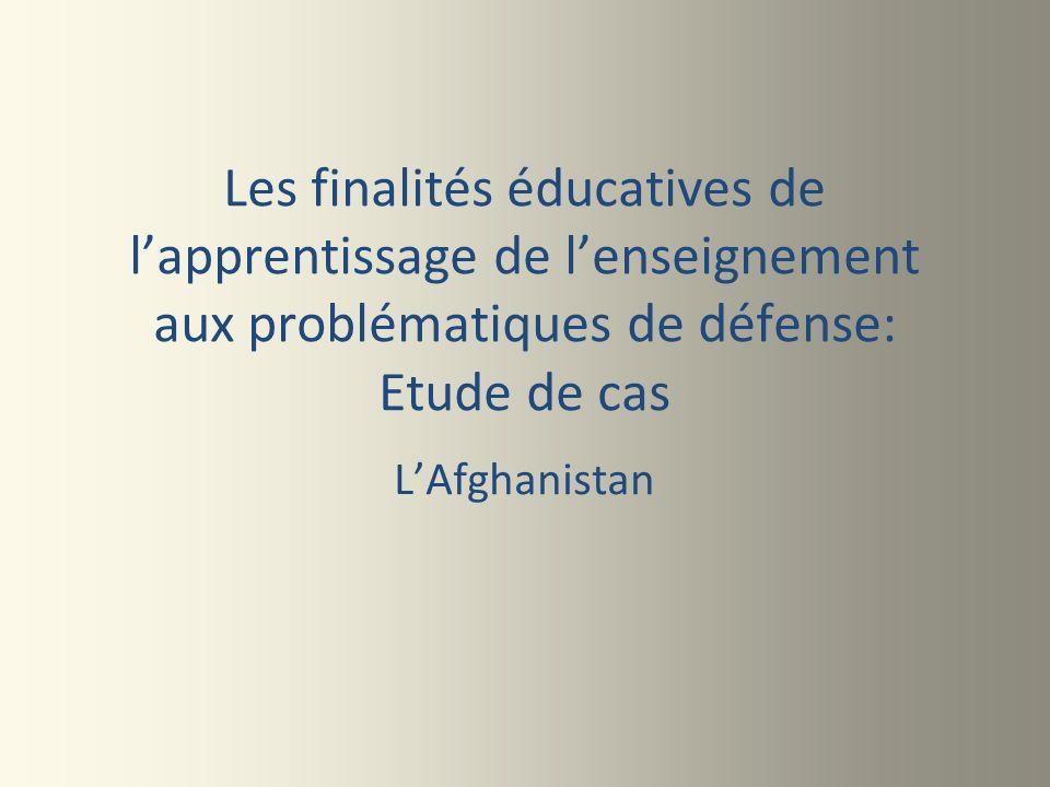 Les finalités éducatives de lapprentissage de lenseignement aux problématiques de défense: Etude de cas LAfghanistan