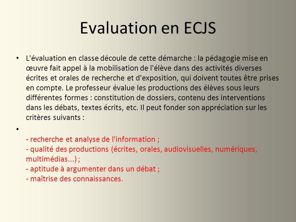 Evaluation en ECJS L'évaluation en classe découle de cette démarche : la pédagogie mise en œuvre fait appel à la mobilisation de l'élève dans des acti
