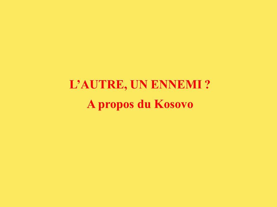 A propos du Kosovo LAUTRE, UN ENNEMI ?