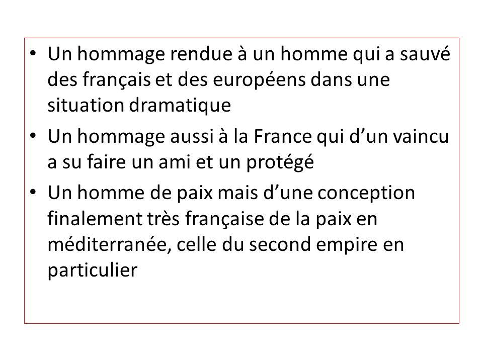 Un hommage rendue à un homme qui a sauvé des français et des européens dans une situation dramatique Un hommage aussi à la France qui dun vaincu a su