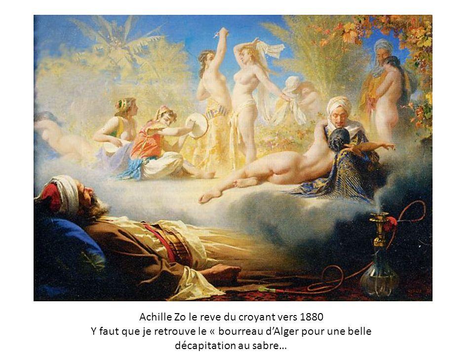 Achille Zo le reve du croyant vers 1880 Y faut que je retrouve le « bourreau dAlger pour une belle décapitation au sabre…