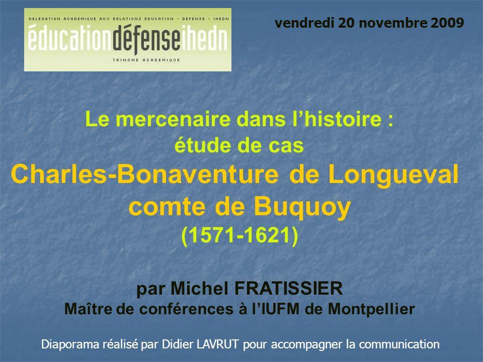 Le mercenaire dans lhistoire : étude de cas Charles-Bonaventure de Longueval comte de Buquoy (1571-1621) par Michel FRATISSIER Maître de conférences à