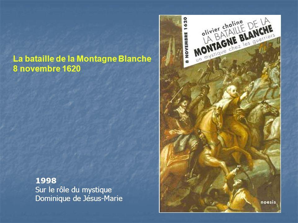 La bataille de la Montagne Blanche 8 novembre 1620 1998 Sur le rôle du mystique Dominique de Jésus-Marie