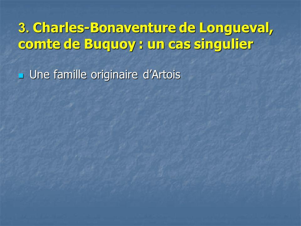 3. Charles-Bonaventure de Longueval, comte de Buquoy : un cas singulier Une famille originaire dArtois Une famille originaire dArtois