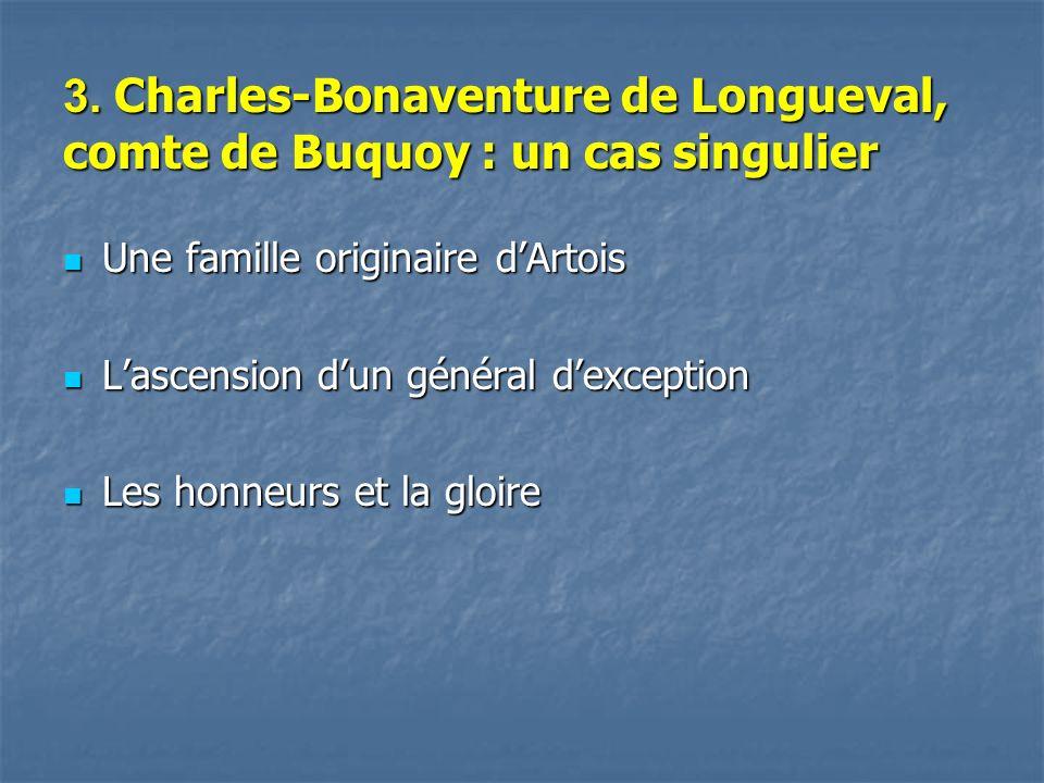 3. Charles-Bonaventure de Longueval, comte de Buquoy : un cas singulier Une famille originaire dArtois Une famille originaire dArtois Lascension dun g