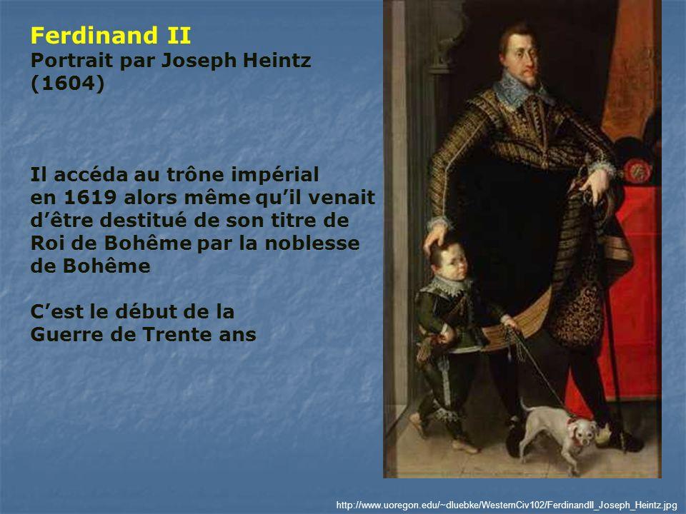 http://www.uoregon.edu/~dluebke/WesternCiv102/FerdinandII_Joseph_Heintz.jpg Ferdinand II Portrait par Joseph Heintz (1604) Il accéda au trône impérial