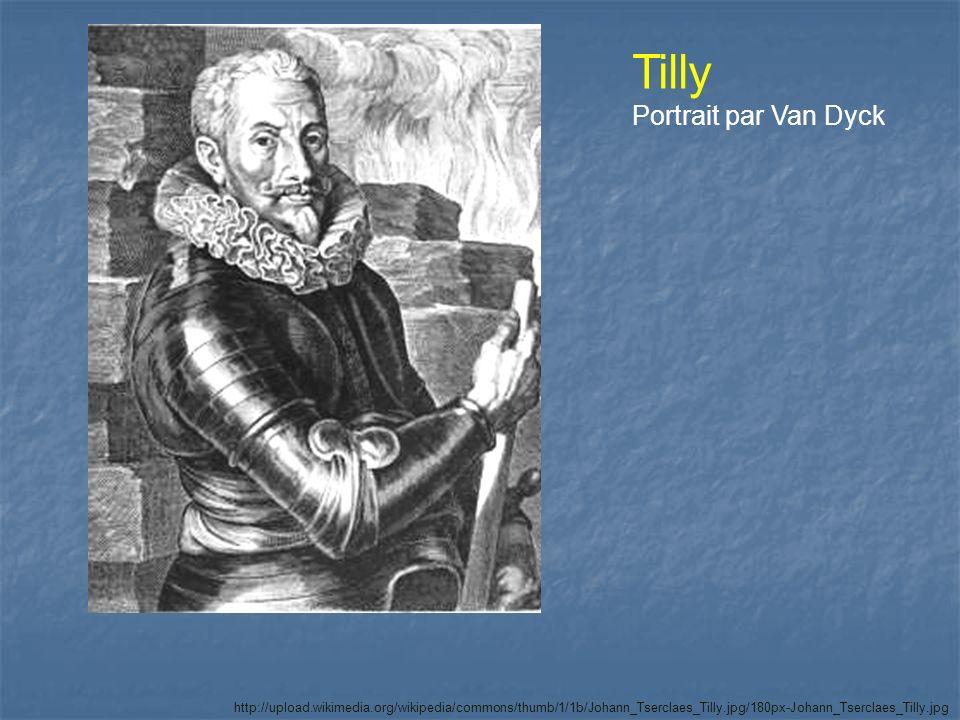 http://upload.wikimedia.org/wikipedia/commons/thumb/1/1b/Johann_Tserclaes_Tilly.jpg/180px-Johann_Tserclaes_Tilly.jpg Tilly Portrait par Van Dyck