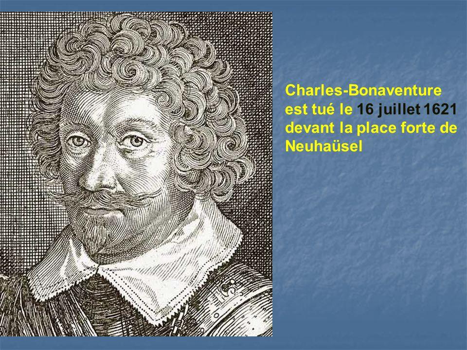 Charles-Bonaventure est tué le 16 juillet 1621 devant la place forte de Neuhaüsel