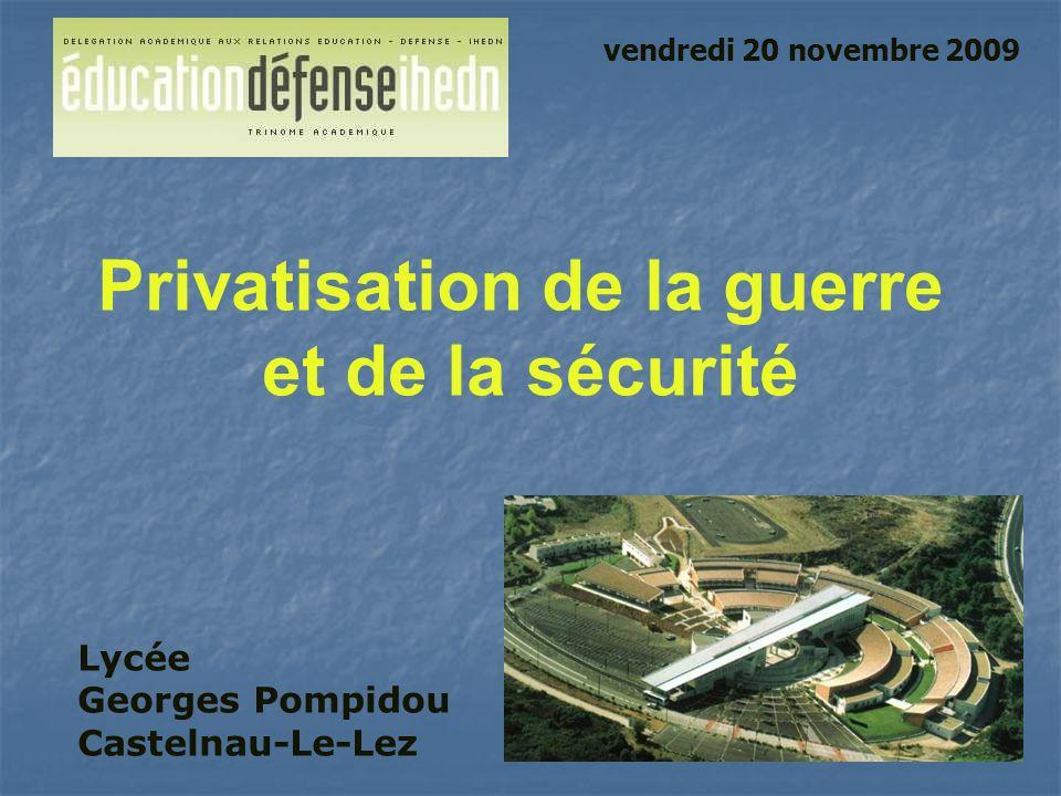 Lycée Georges Pompidou Castelnau-Le-Lez Privatisation de la guerre et de la sécurité vendredi 20 novembre 2009