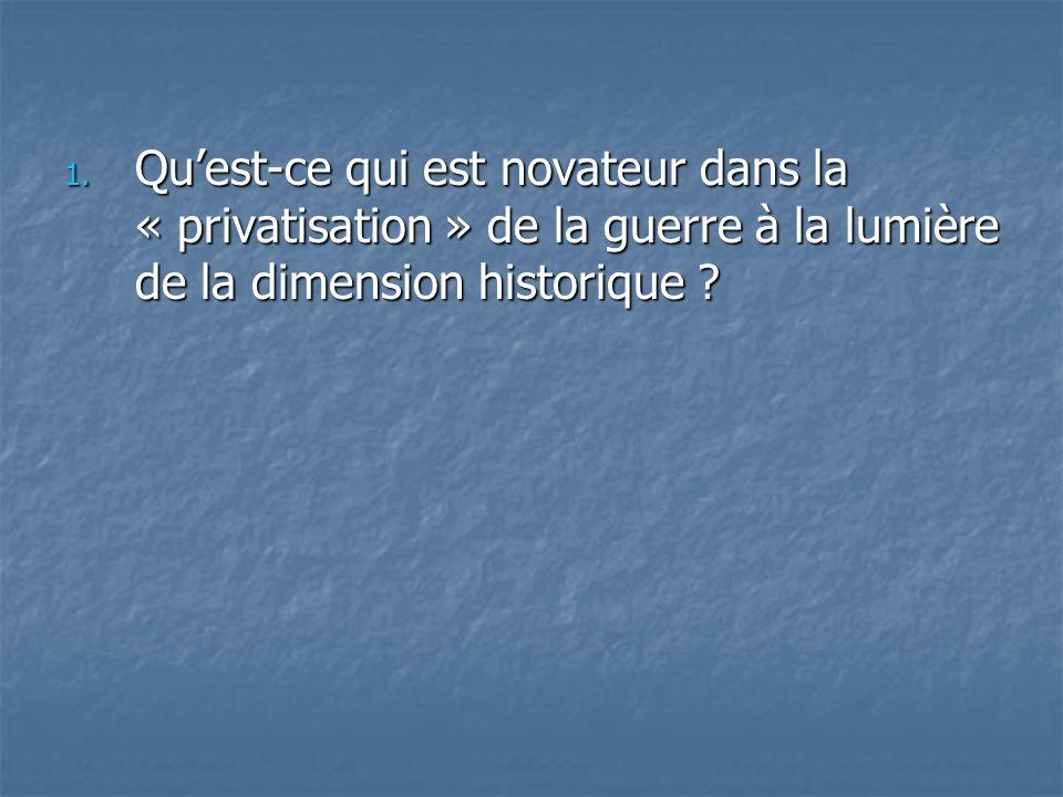 1. Quest-ce qui est novateur dans la « privatisation » de la guerre à la lumière de la dimension historique ?