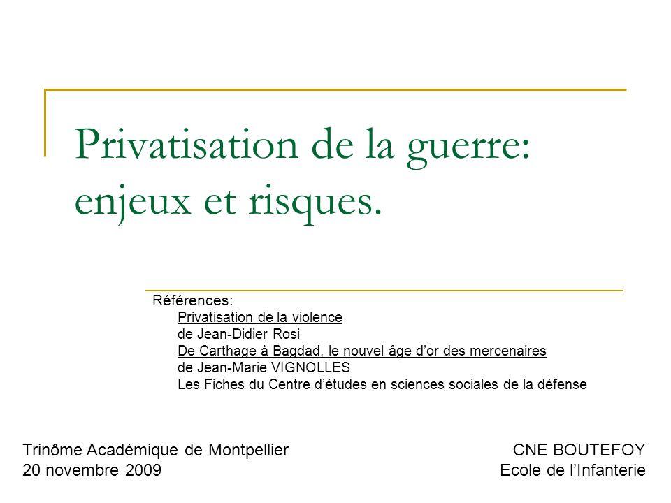 Privatisation de la guerre: enjeux et risques. Références: Privatisation de la violence de Jean-Didier Rosi De Carthage à Bagdad, le nouvel âge dor de