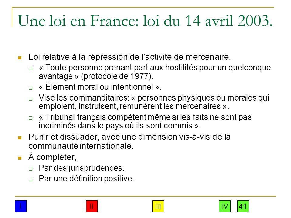 Une loi en France: loi du 14 avril 2003. Loi relative à la répression de lactivité de mercenaire. « Toute personne prenant part aux hostilités pour un