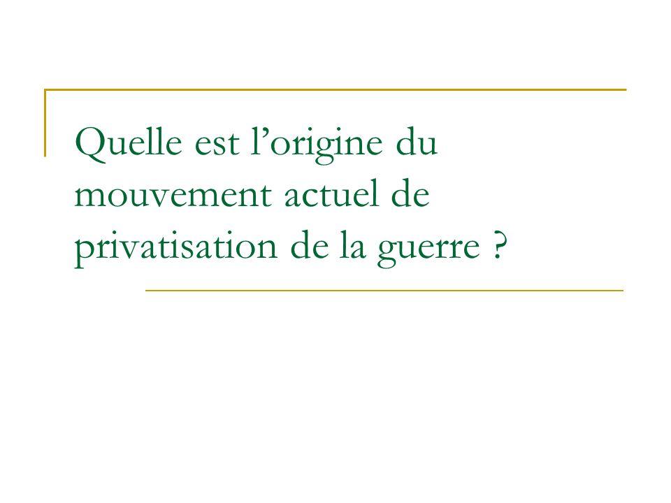 Quelle est lorigine du mouvement actuel de privatisation de la guerre ?