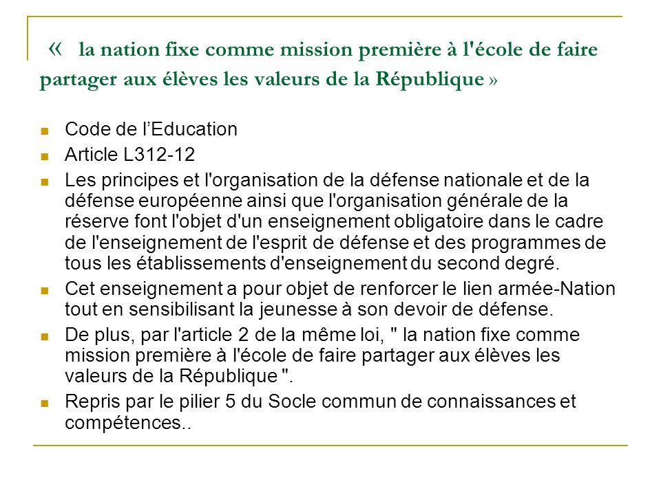 « la nation fixe comme mission première à l'école de faire partager aux élèves les valeurs de la République » Code de lEducation Article L312-12 Les p