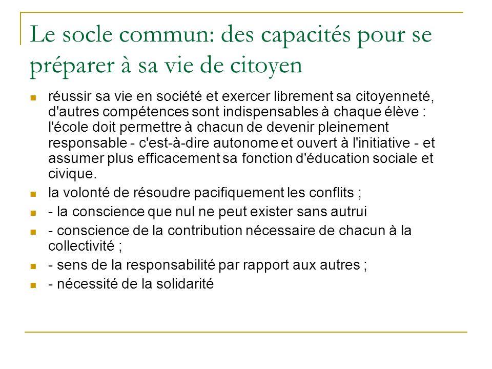 Le socle commun: des capacités pour se préparer à sa vie de citoyen réussir sa vie en société et exercer librement sa citoyenneté, d'autres compétence