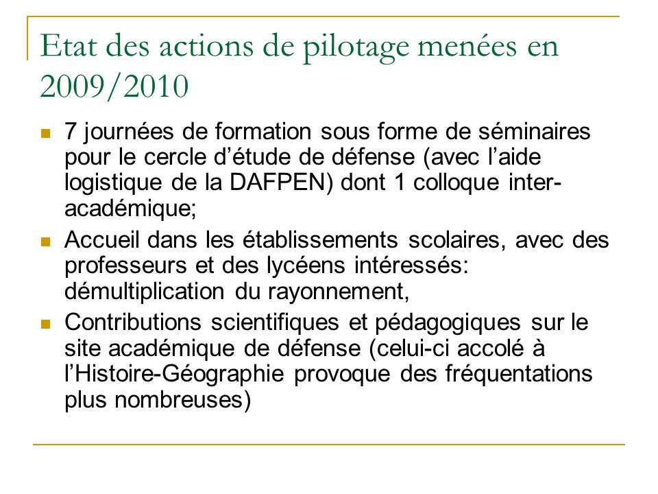 Etat des actions de pilotage menées en 2009/2010 7 journées de formation sous forme de séminaires pour le cercle détude de défense (avec laide logisti