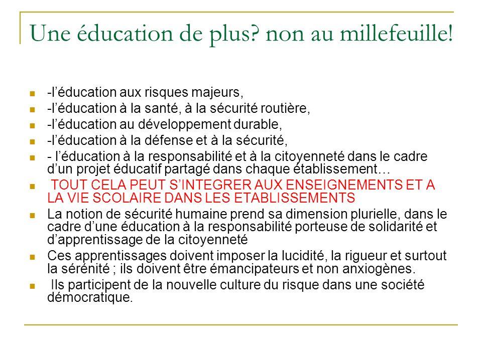 Une éducation de plus? non au millefeuille! -léducation aux risques majeurs, -léducation à la santé, à la sécurité routière, -léducation au développem