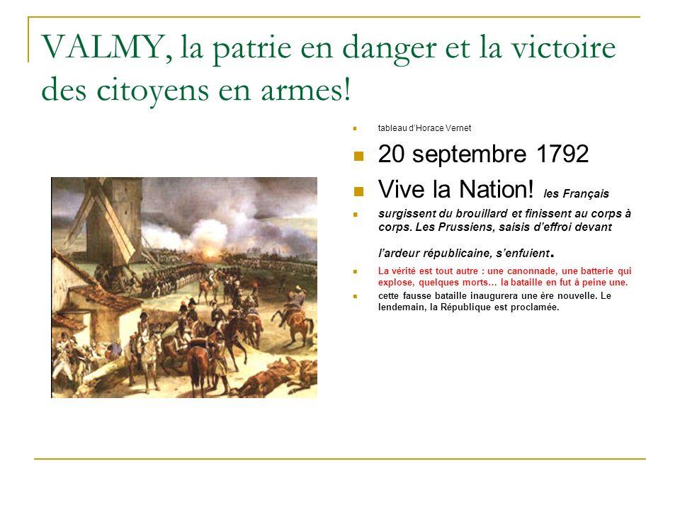 VALMY, la patrie en danger et la victoire des citoyens en armes! tableau dHorace Vernet 20 septembre 1792 Vive la Nation! les Français surgissent du b
