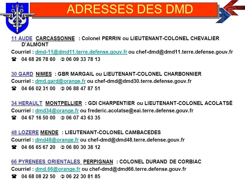 11 AUDECARCASSONNE : Colonel PERRIN ou LIEUTENANT-COLONEL CHEVALIER DALMONT Courriel : dmd-11@dmd11.terre.defense.gouv.fr ou chef-dmd@dmd11.terre.defe