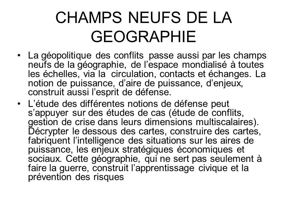 CHAMPS NEUFS DE LA GEOGRAPHIE La géopolitique des conflits passe aussi par les champs neufs de la géographie, de lespace mondialisé à toutes les échel