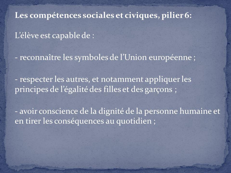 Les compétences sociales et civiques, pilier 6: Lélève est capable de : - reconnaître les symboles de lUnion européenne ; - respecter les autres, et n