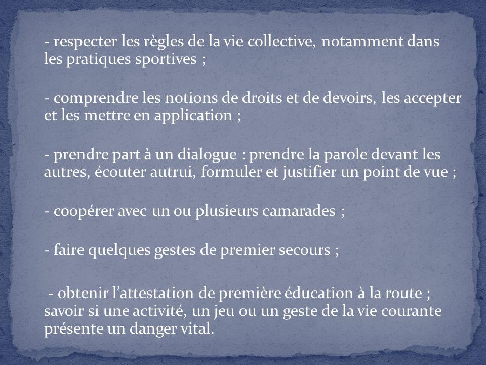 - respecter les règles de la vie collective, notamment dans les pratiques sportives ; - comprendre les notions de droits et de devoirs, les accepter e