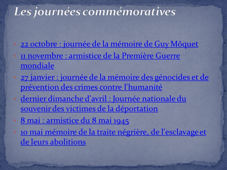 22 octobre : journée de la mémoire de Guy Môquet 11 novembre : armistice de la Première Guerre mondiale 11 novembre : armistice de la Première Guerre