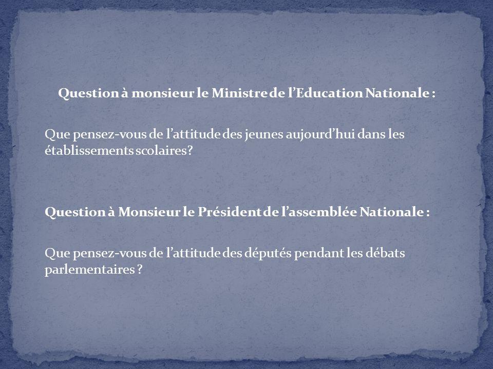 Question à monsieur le Ministre de lEducation Nationale : Que pensez-vous de lattitude des jeunes aujourdhui dans les établissements scolaires? Questi