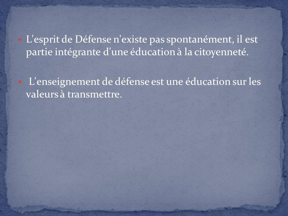 L'esprit de Défense n'existe pas spontanément, il est partie intégrante d'une éducation à la citoyenneté. L'enseignement de défense est une éducation