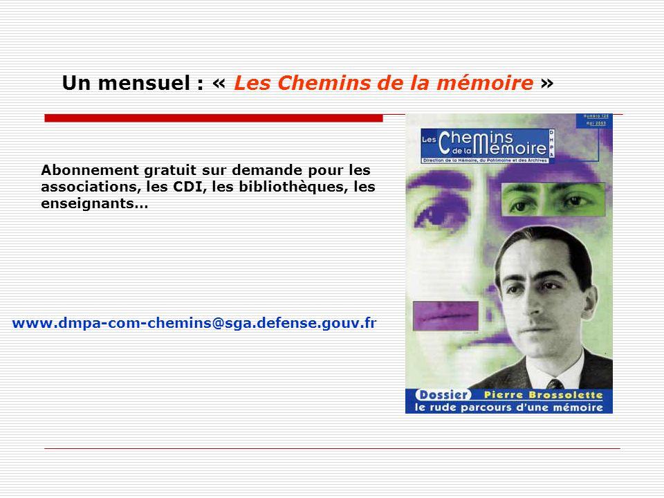 Un mensuel : « Les Chemins de la mémoire » Abonnement gratuit sur demande pour les associations, les CDI, les bibliothèques, les enseignants… www.dmpa-com-chemins@sga.defense.gouv.fr