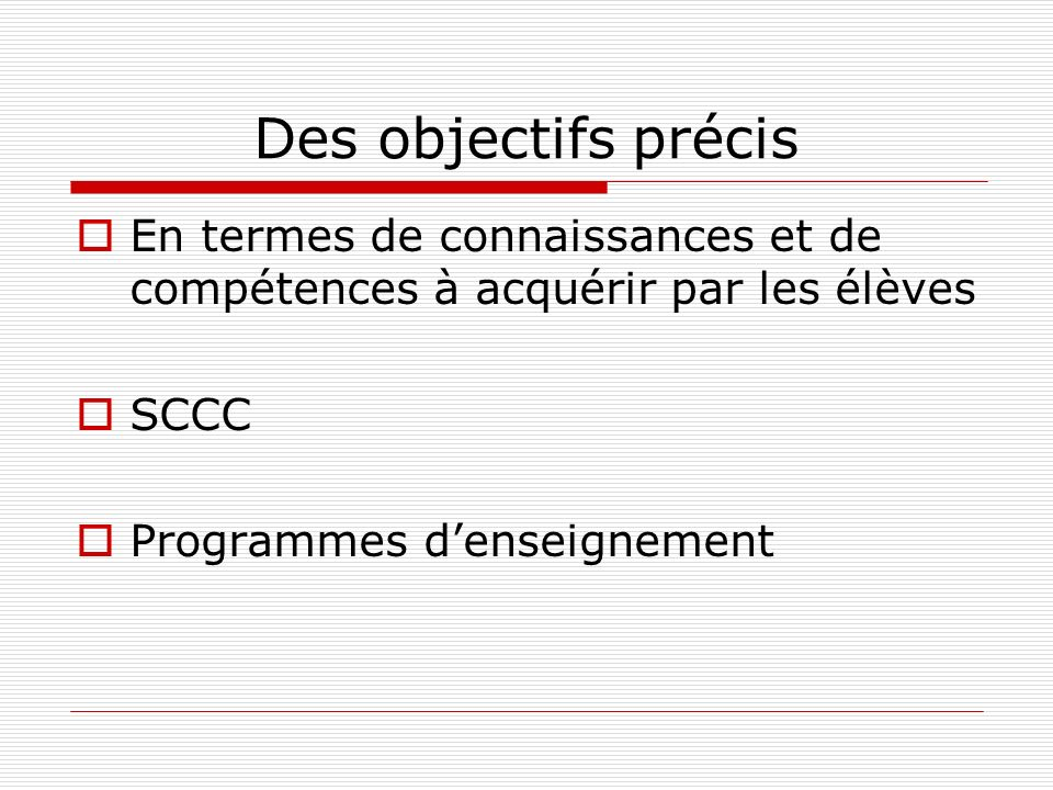 Des objectifs précis En termes de connaissances et de compétences à acquérir par les élèves SCCC Programmes denseignement