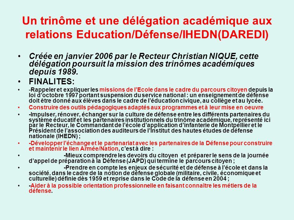 Un trinôme et une délégation académique aux relations Education/Défense/IHEDN(DAREDI) Créée en janvier 2006 par le Recteur Christian NIQUE, cette délégation poursuit la mission des trinômes académiques depuis 1989.