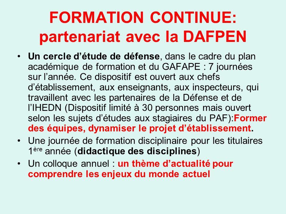 FORMATION CONTINUE: partenariat avec la DAFPEN Un cercle détude de défense, dans le cadre du plan académique de formation et du GAFAPE : 7 journées sur lannée.
