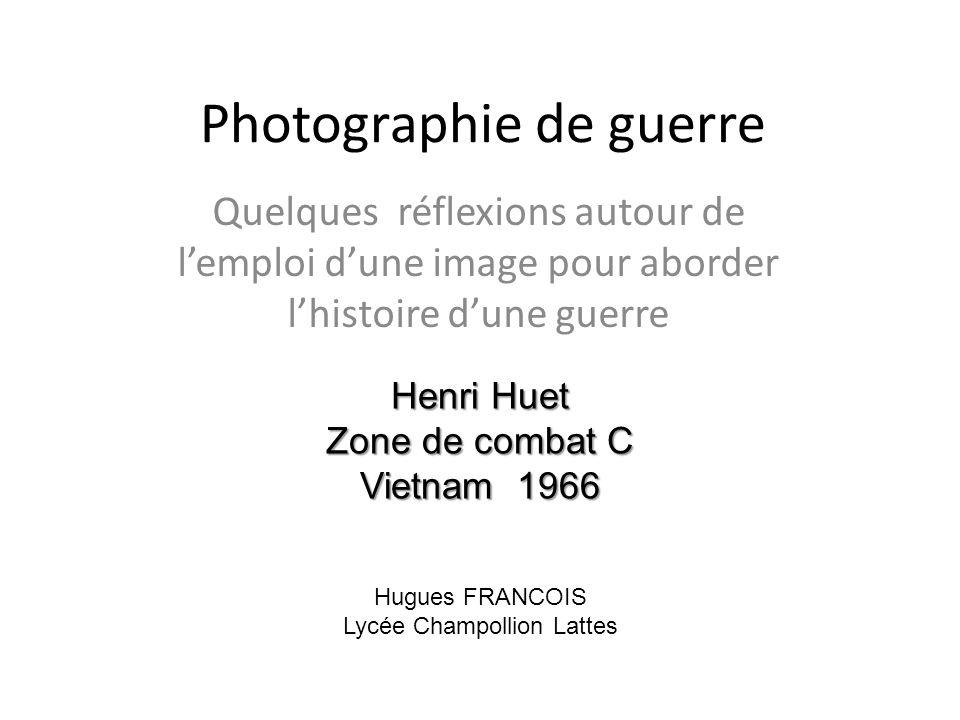Photographie de guerre Quelques réflexions autour de lemploi dune image pour aborder lhistoire dune guerre Henri Huet Zone de combat C Vietnam 1966 Hu