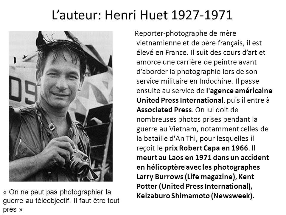 Lauteur: Henri Huet 1927-1971 Reporter-photographe de mère vietnamienne et de père français, il est élevé en France. Il suit des cours dart et amorce