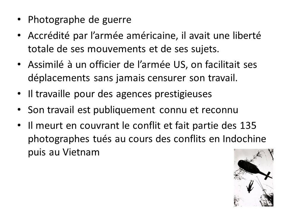 Photographe de guerre Accrédité par larmée américaine, il avait une liberté totale de ses mouvements et de ses sujets. Assimilé à un officier de larmé
