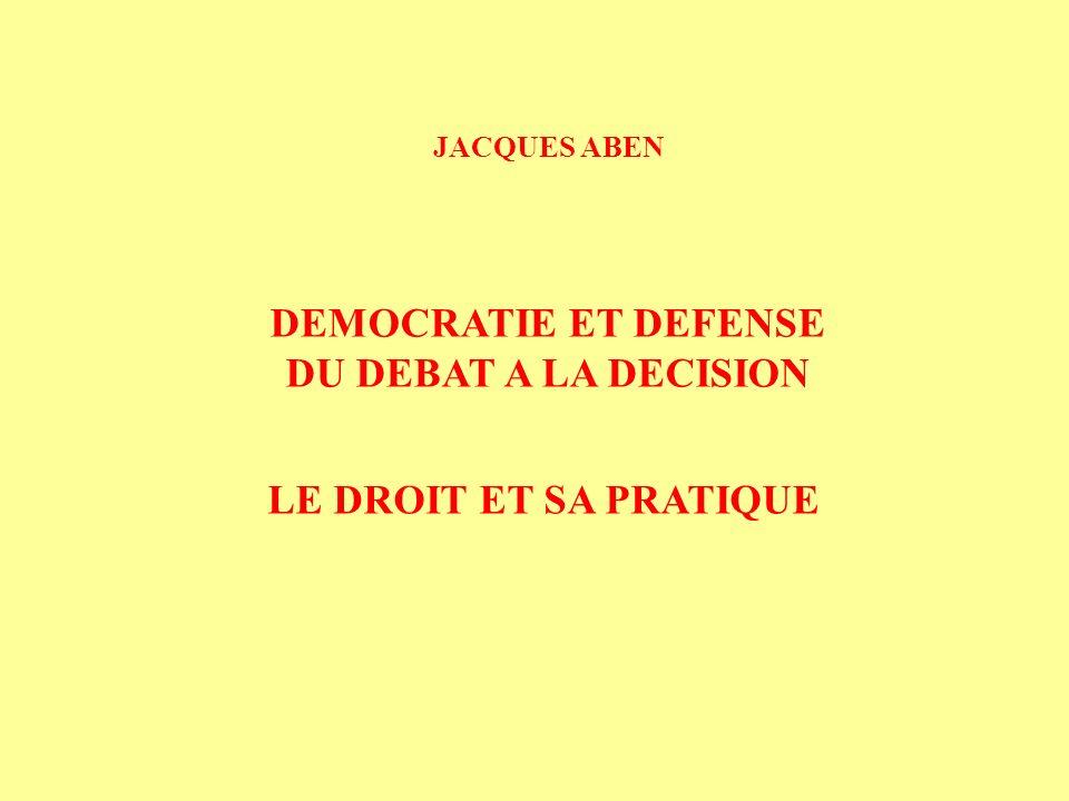 DEMOCRATIE ET DEFENSE DU DEBAT A LA DECISION LE DROIT ET SA PRATIQUE JACQUES ABEN