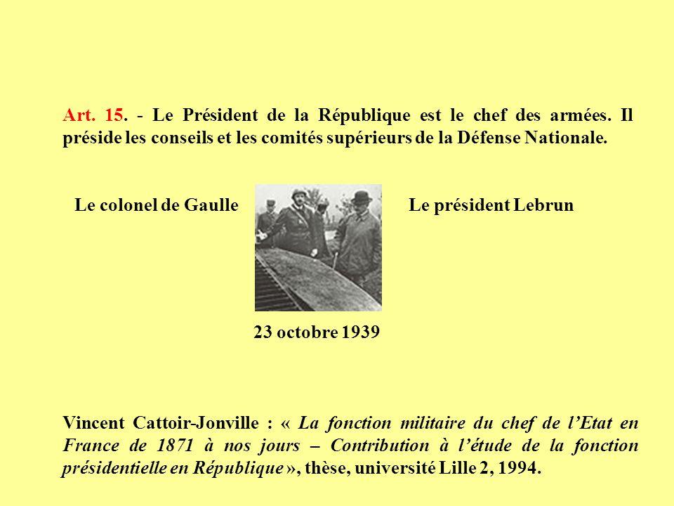 Art. 15. - Le Président de la République est le chef des armées. Il préside les conseils et les comités supérieurs de la Défense Nationale. Le colonel