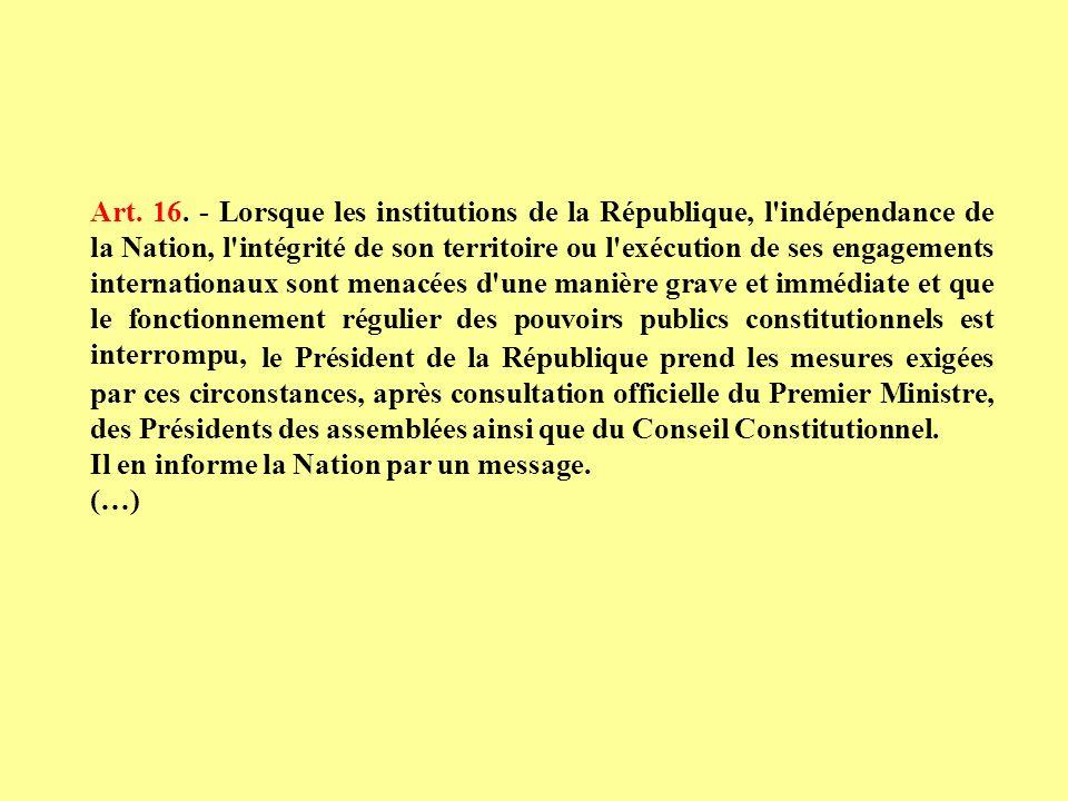 Art. 16. - Lorsque les institutions de la République, l'indépendance de la Nation, l'intégrité de son territoire ou l'exécution de ses engagements int