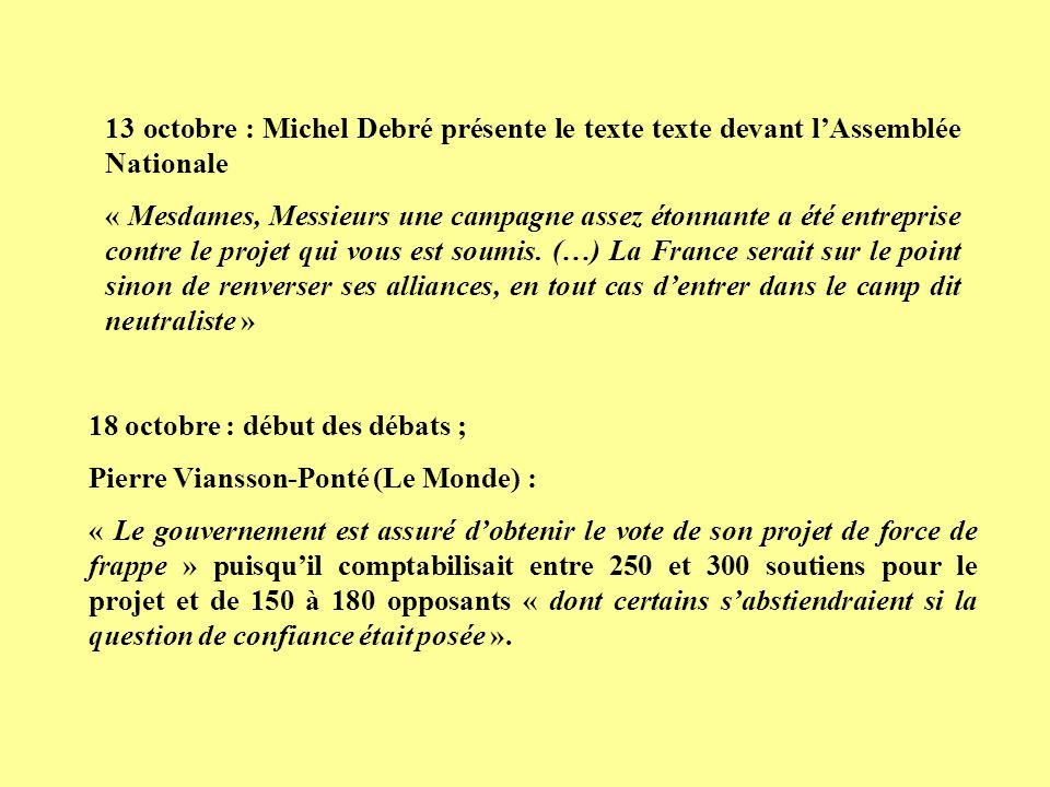 13 octobre : Michel Debré présente le texte texte devant lAssemblée Nationale « Mesdames, Messieurs une campagne assez étonnante a été entreprise cont