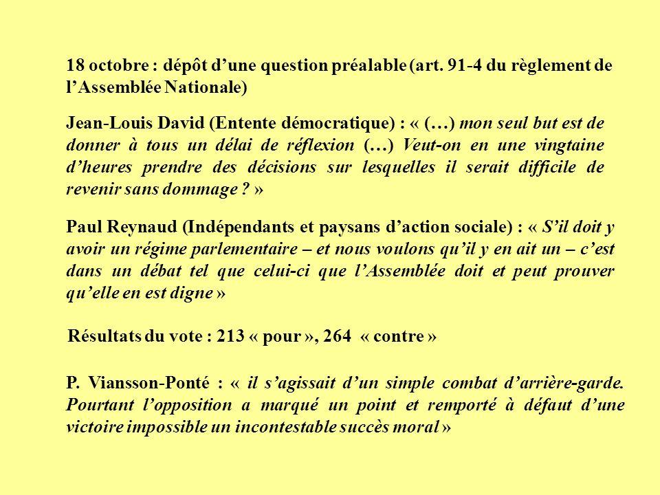18 octobre : dépôt dune question préalable (art. 91-4 du règlement de lAssemblée Nationale) Jean-Louis David (Entente démocratique) : « (…) mon seul b