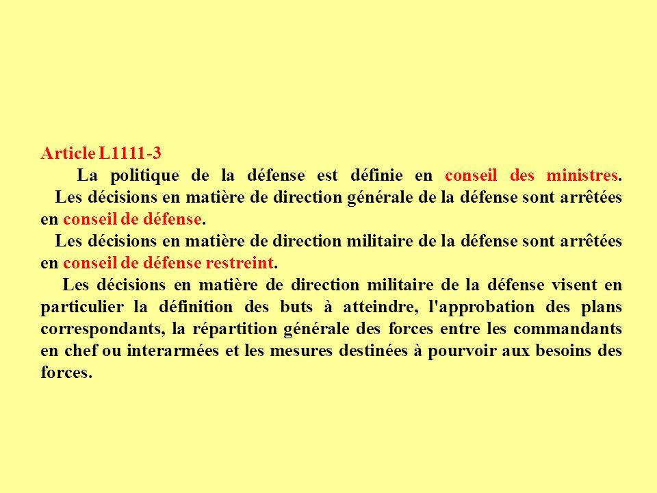 Article L1111-3 La politique de la défense est définie en conseil des ministres. Les décisions en matière de direction générale de la défense sont arr