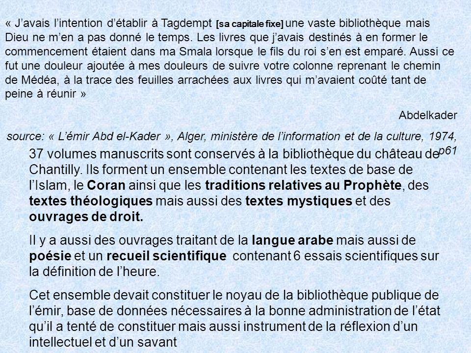 « Javais lintention détablir à Tagdempt [sa capitale fixe] une vaste bibliothèque mais Dieu ne men a pas donné le temps.