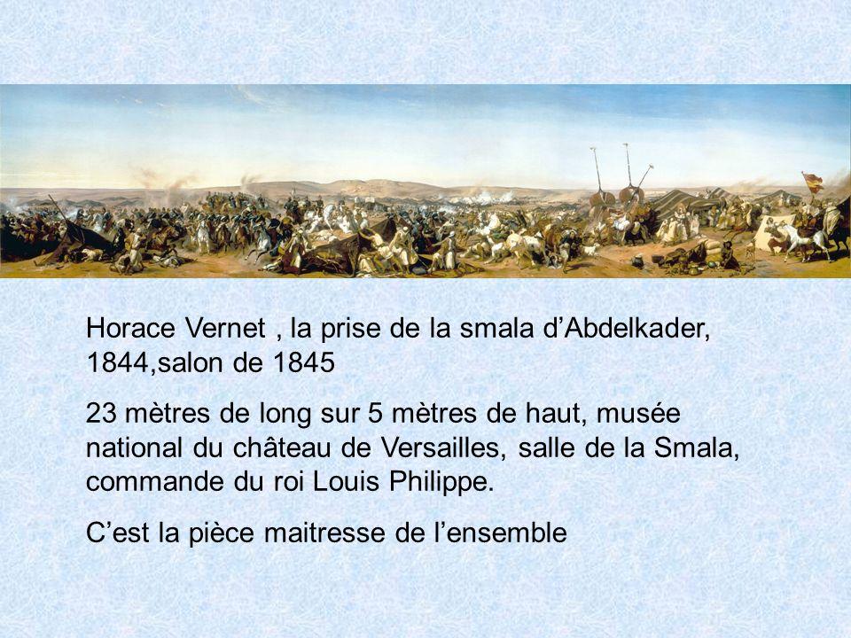 Horace Vernet, la prise de la smala dAbdelkader, 1844,salon de 1845 23 mètres de long sur 5 mètres de haut, musée national du château de Versailles, salle de la Smala, commande du roi Louis Philippe.
