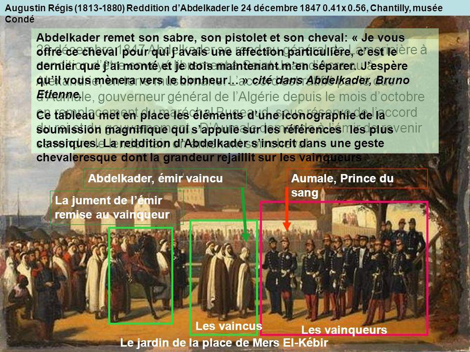 Augustin Régis (1813-1880) Reddition dAbdelkader le 24 décembre 1847 0.41x 0.56, Chantilly, musée Condé 23 décembre 1847 Abdelkader se rend au général de Lamoricière à condition dêtre envoyé librement à Saint-Jean dAcre ou à Alexandrie, en terre musulmane.