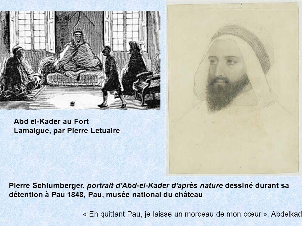 Abd el-Kader au Fort Lamalgue, par Pierre Letuaire Pierre Schlumberger, portrait d'Abd-el-Kader d'après nature dessiné durant sa détention à Pau 1848,