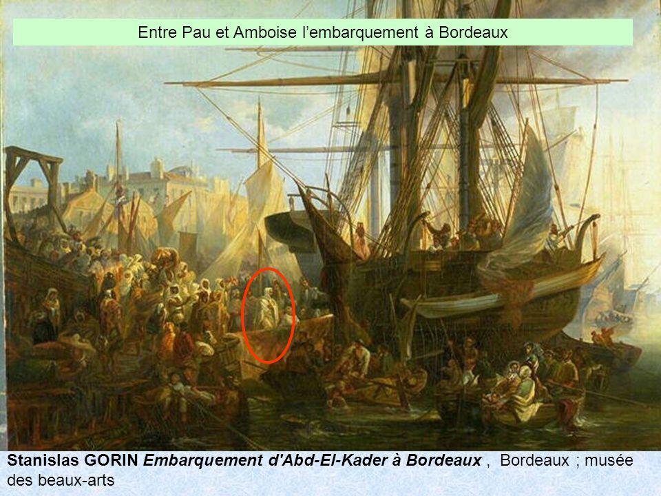 Stanislas GORIN Embarquement d Abd-El-Kader à Bordeaux, Bordeaux ; musée des beaux-arts Entre Pau et Amboise lembarquement à Bordeaux