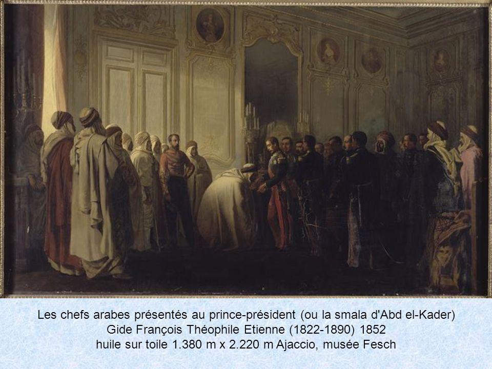 Les chefs arabes présentés au prince-président (ou la smala d Abd el-Kader) Gide François Théophile Etienne (1822-1890) 1852 huile sur toile 1.380 m x 2.220 m Ajaccio, musée Fesch